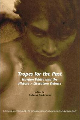 Tropes for the Past: Hayden White and the History / Literature Debate