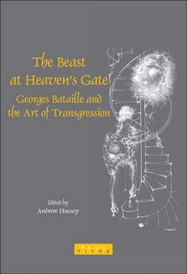 The Beast at Heaven's Gate : Georges Bataille and the Art of Transgression