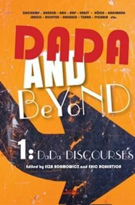 Dada and Beyond, Volume 1 : Dada Discourses