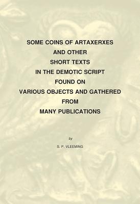 Some Coins of Artaxerxes and Other Short Texts in the Demotic Script Found on Various Objects Gathered from Many Publications