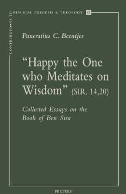 Happy the One Who Meditates on Wisdom (Sir. 14,20)  Collected Essays on the Book of Ben Sira