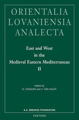 East and West in the Medieval Eastern Mediterranean: Antioch from the Byzantine Reconquest Until the End of the Crusader Principality. Acta of the Congress Held at Hernen Castle (the Netherlands) in May 2006 II