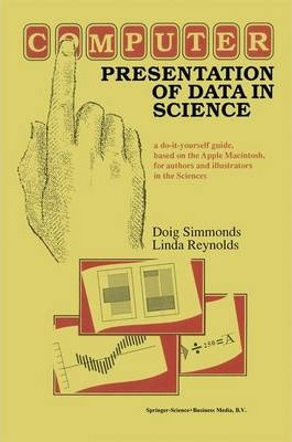 Computer Presentation of Data in Science: a do-it-yourself guide, based on the Apple Macintosh, for authors and illustrators in the Sciences