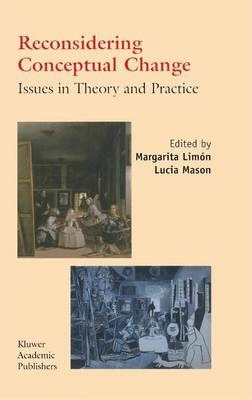 Reconsidering Conceptual Change Issues in Theory and Practice