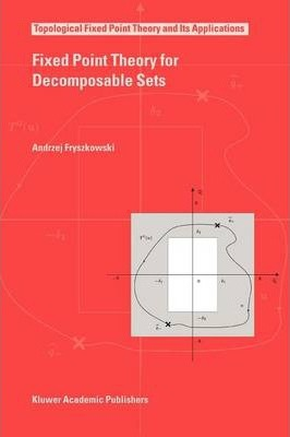 Fixed Point Theory for Decomposable Sets (Topological Fixed Point Theory and Its Applications)