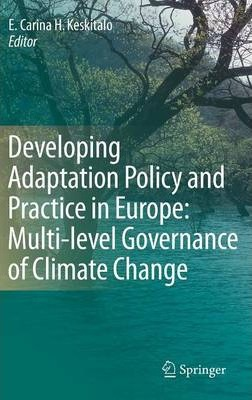 Developing Adaptation Policy and Practice in Europe Multi-level Governance of Climate Change