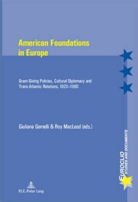 American Foundations in Europe: Grant-Giving Policies, Cultural Diplomacy and Trans-Atlantic Relations, 1920-1980