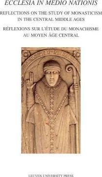 Ecclesia in Medio Nationis : Reflections on the Study of Monasticism in the Central Middle Ages