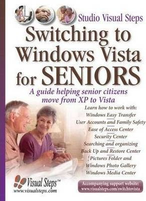 Switching to Windows Vista for Seniors: A Guide Helping Senior Citizens Move from XP to Vista