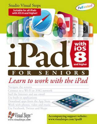 iPad with iOS 8 and Higher for Seniors: Learn to Work with the iPad