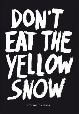 Don't Eat the Yellow Snow : Pop Music Wisdom
