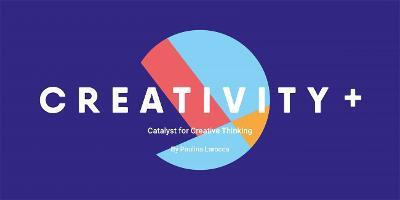Creativity +  The Catalyst for Creative Thinking