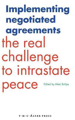 Implementing Negotiated Agreements  The Real Challenge to Intrastate Peace
