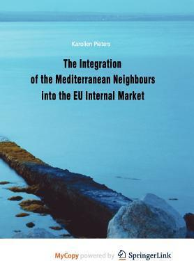 The Integration of the Mediterranean Neighbours Into the Eu Internal Market