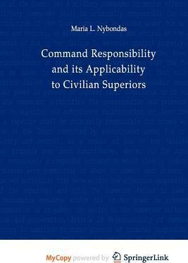Command Responsibility and Its Applicability to Civilian Superiors