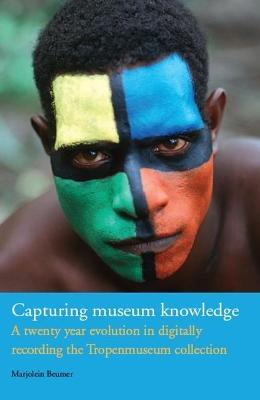Capturing Museum Knowledge: A Twenty Year Evolution in Digitally Recording the Tropenmuseum Collection