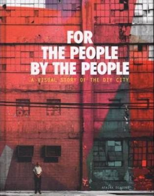 Aifana De Jong - for the People, by the People. A Visual Story of the DIY City