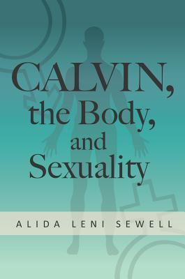 Calvin, the Body & Sexuality