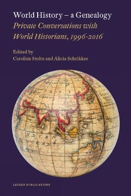 World History - A Genealogy  Private Conversations with World Historians, 1996-2016