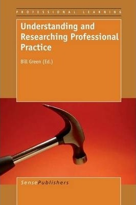 Understanding and Researching Professional Practice