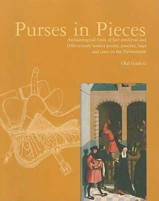 Purses in Pieces: Archaeological Finds of Late Medieval and 16th-Century Leather Purses, Pouches, Bags and Cases in the Netherlands