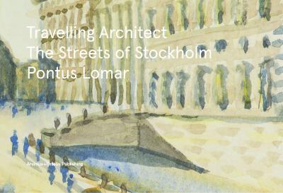 Travelling Architect - The Streets of Stockholm with Pontus Lomar
