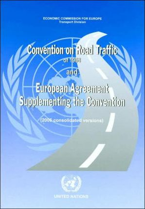 Convention on Road Traffic of 1968 and European Agreement Supplementing the Convention (2006 Consolidated Versions)