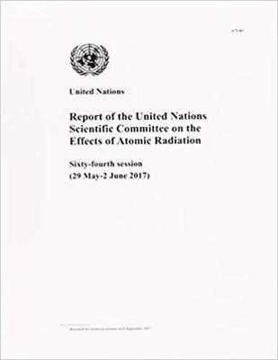 Report of the United Nations Scientific Committee on the Effects of Atomic Radiation  sixty-fourth session (29 May - 2 June 2017)