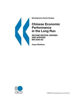 Chinese Economic Performance in the Long Run: 960-2030 AD (Development Centre Studies)