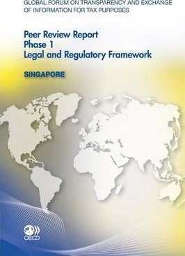 Global Forum on Transparency and Exchange of Information for Tax Purposes Peer Reviews 2011  Singapore 2011 Phase 1 Legal and Regulatory Framework