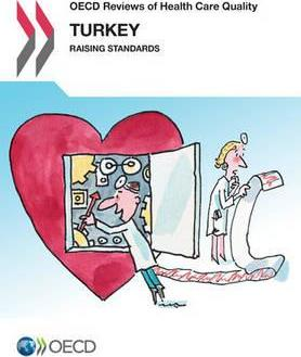 Oecd Reviews of Health Care Quality: Turkey 2014 Raising Standards