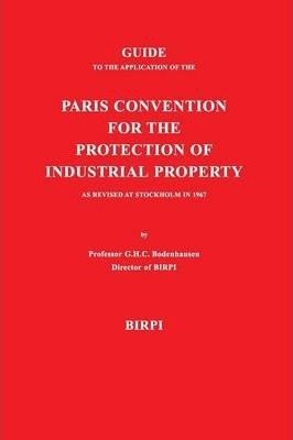 Guide to the Application of the Paris Convention for the Protection of Industrial Property, as Revised at Stockholm in 1967