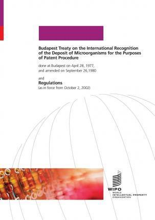 Budapest Treaty on the International Recognition of the Deposit of Micro-organisms for the Purposes of Patent Procedure