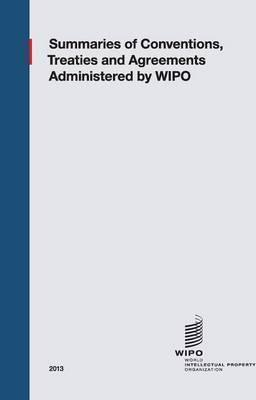Summaries of Conventions, Treaties and Agreements Administered by WIPO