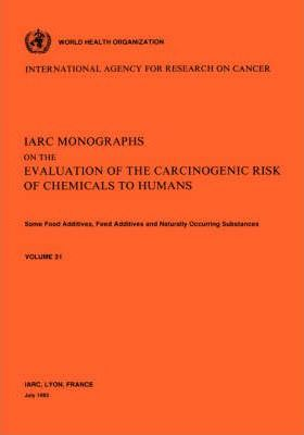 Some Food Additives, Feed Additives Naturally Occurring Substances: IARC Monographs on the Evaluation of Carcinogenic Risks to Humans