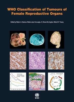 WHO Classification of Tumours of Female Reproductive Organs - R. J. Kurman, International Agency for Research on Cancer, C. S. Herrington, M. L. Carcangiu