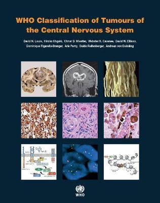 WHO classification of tumours of the central nervous system - International Agency for Research on Cancer, David N. Louis