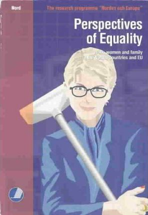Perspectives of Equality : Work, Women and Family in the Nordic Countries and Eu
