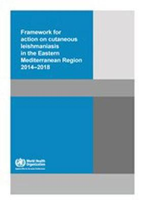 Framework for Action on Cutaneous Leishmaniasis in the Eastern Mediterranean Region 2014 -2018