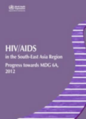 HIV/AIDS in the South-East Asia region  progress towards MDG 6A, 2012