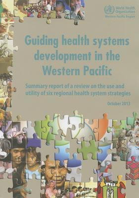 Guiding health systems development in the Western Pacific  summary report of a review on the use and utility of six regional health system strategies