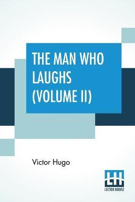 The Man Who Laughs (Volume II)  A Romance Of English History