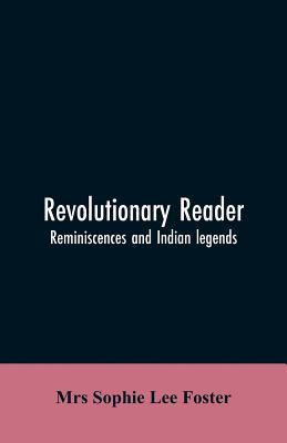 Revolutionary reader; reminiscences and Indian legends