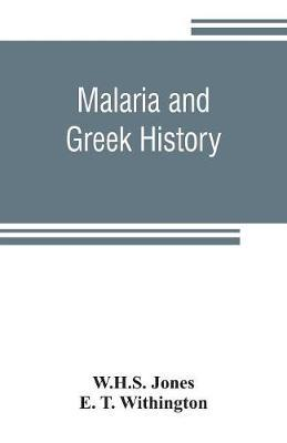 Malaria and Greek history  To Which is Added The History of Greek Therapeutics and the Malaria Theory