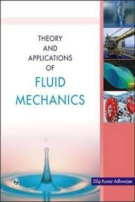 Theory and Applications of Fluid Mechanics : Dilip Kumar Adhwarjee