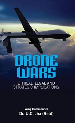 Drone Wars : Ethical, Legal and Strategic Implications