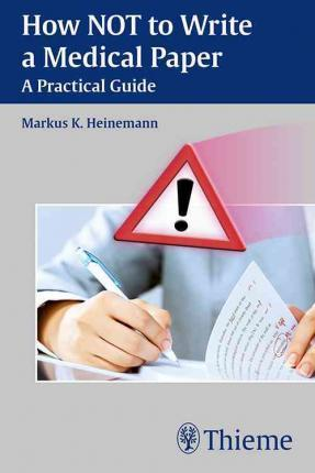 How NOT to Write a Medical Paper: A Practical Guide