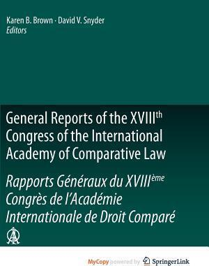 General Reports of the Xviiith Congress of the International Academy of Comparative Law/Rapports G N Raux Du XVIII Me Congr?'s de L'Acad Mie Internationale de Droit Compar