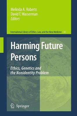 Harming Future Persons: Ethics, Genetics and the Nonidentity Problem