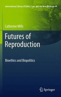 Futures of Reproduction: Bioethics and Biopolitics